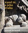 Obálka knihy Karel IV. a jeho Praha