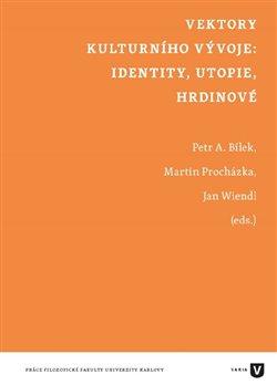 Obálka titulu Vektory kulturního vývoje: identity, utopie, hrdinové