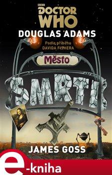 Doctor Who: Město smrti. Podle příběhu Davida Fishera - James Goss, Douglas Adams e-kniha