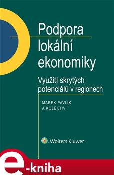 Podpora lokální ekonomiky. Využití skrytých potenciálů v regionech - kol., Marek Pavlík e-kniha