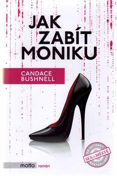 Jak zabít Moniku - Candace Bushnellová