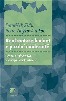 Konfrontace hodnot v pozdní modernitě. Česko a Hlučínsko v evropském kontextu - kol., Petra Anýžová, František Zich