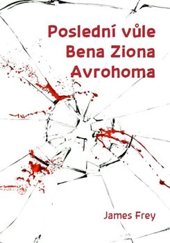 Poslední vůle Bena Ziona Avrohoma - James Frey