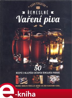 Řemeslné vaření piva. 50 receptů z nejlepších světových řemeslných pivovarů - Euan Ferguson e-kniha