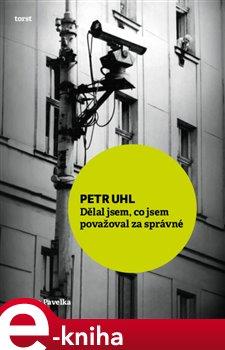 Petr Uhl. Dělal jsem, co jsem považoval za správné - Zdenko Pavelka e-kniha