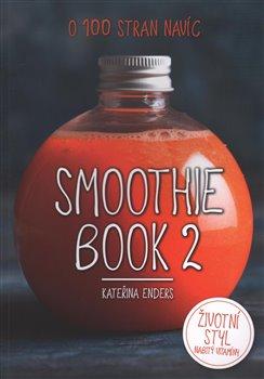 Smoothie Book 2. Životní styl nabitý vitaminy - Kateřina Endersová