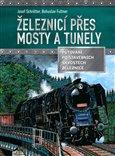 Železnicí přes mosty a tunely (Putování po stavebních skvostech železnice) - obálka