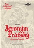 První český filozof a vlastenec Jeroným Pražský (Život evropského vzdělance, nekonformního bojovníka za svobodu slova a buřiče) - obálka