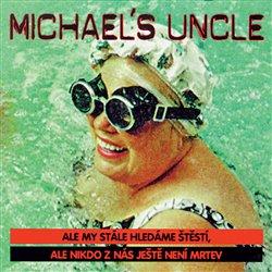 Michael´s Uncle - Ale my stále hledáme štěstí, ale nikdo z nás ještě není mrtev CD