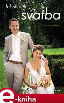 Jak se dělá svatba - Patricia Janečková e-kniha