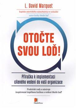 Otočte svou loď!. Příručka k implementaci cíleného vedení do vaší organizace - L. David Marquet
