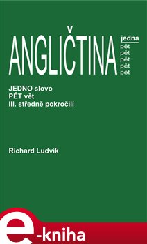 Angličtina jedna pět III.. středně pokročilí - Richard Ludvík e-kniha