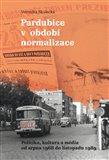 Pardubice v období normalizace (Politika, kultura a média od srpna 1968 do listopadu 1989) - obálka