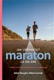 Jak uběhnout maraton za 100 dní (Kompletní průvodce přípravou a tréninkem) - obálka
