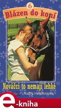 Blázen do koní 6. Nováčci to nemaj lehké - Kathy Helidoniotis e-kniha