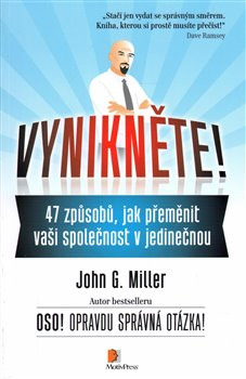 Vynikněte!. 47 způsobů, jak přeměnit vaši společnost v jedinečnou - John G. Miller