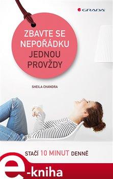 Zbavte se nepořádku jednou provždy. stačí 10 minut denně - Sheila Chandra e-kniha