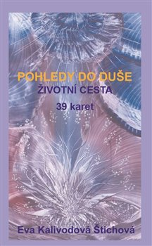 Kalivodová Štichová Eva - Pohledy do duše - Životní cesta (karty)