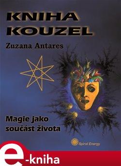 Kniha kouzel. Magie jako součást života - Zuzana Antares e-kniha