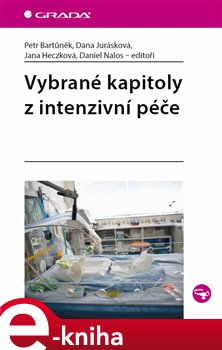 Vybrané kapitoly z intenzivní péče - Dana Jurásková, Jana Heczková, Daniel Nalos, Petr Bartůněk e-kniha