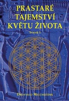 Prastaré tajemství květu života - sv. 1 - Drunvalo Melchizedek