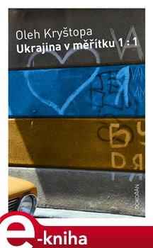 Ukrajina v měřítku 1 :1 - Oleh Kryštopa e-kniha