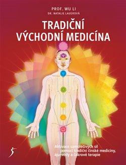 Tradiční východní medicína. Aktivace samoléčivých sil pomocí tradiční čínské medicíny ájurvédy a čakrové terapie - Wu Li, Natálie Lauerová