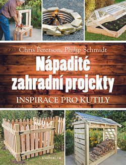 Nápadité zahradní projekty. Inspirace pro kutily - Chris Peterson, Philip Schmidt