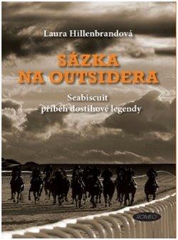 Sázka na outsidera. Seabiscuit – příběh dostihové legendy - Laura Hillenbrandová