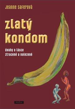 Zlatý kondom. Úvahy o lásce ztracené a nalezené - Jeanne Saferová
