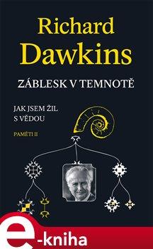 Záblesk v temnotě. Jak jsem žil s vědou (Paměti II) - Richard Dawkins e-kniha