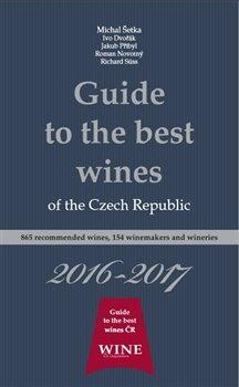 Guide to the best wines of the Czech Republic 2016-2017. 865 recommended wines, 154 winemakers and wineries - Roman Novotný, Michal Šetka, Richard Süss, Ivo Dvořák, Jakub Přibyl
