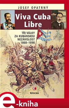 Viva Cuba Libre. Tři války za kubánskou nezávislost - Josef Opatrný e-kniha