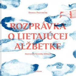 Rozprávka o lietajúcej Alžbetke - Daniel Pastirčák