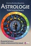 Astrologie vaše životní šance, magické rituály podle astrologických domů - obálka