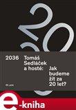 2036 Tomáš Sedláček a hosté: Jak budeme žít za 20 let? - obálka