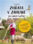 Zvířata v zahradě - pro radost i užitek (Chovatelské rady pro začátečníky a jak oživit zahradu volně žijícími živočichy.) - obálka