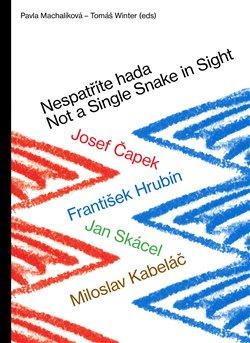 Nespatříte hada / Not a Single Snake in Sight. Josef Čapek – František Hrubín – Jan Skácel – Miloslav Kabeláč - Pavla Machalíková