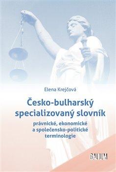 Česko-bulharský specializovaný slovník. právnické, ekonomické a společensko-politické terminologie - Elena Krejčová