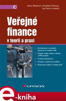 Veřejné finance. v teorii a praxi - Alena Maaytová, Jan Pavel, František Ochrana e-kniha
