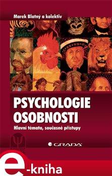 Psychologie osobnosti. Hlavní témata, současné přístupy - Marek Blatný, kolektiv autorů e-kniha