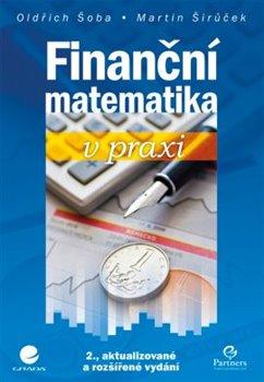 Finanční matematika v praxi - Oldřich Šoba, Martin Širůček