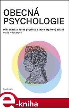 Obecná psychologie. Dílčí aspekty lidské psychiky a jejich orgánový základ - Marie Vágnerová e-kniha