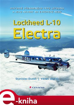 Lockheed L-10 Electra. Historie významného typu letounu a jeho návrat na evropské nebe - Václav Bejček, Stanislav Dudek e-kniha
