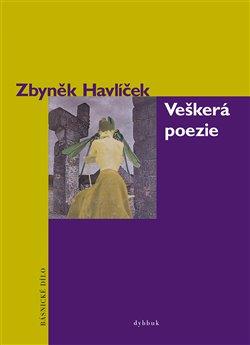 Veškerá poezie - Básnické dílo - Zbyněk Havlíček
