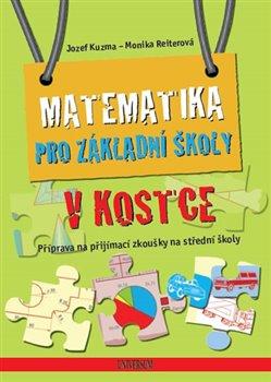 Matematika pro základní školy v kostce. Příprava na přijímací zkoušky na střední školy - Josef Kuzma, Monika Reiterová