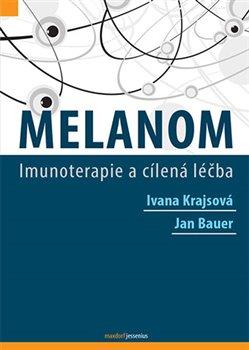 Melanom. Imunoterapie a cílená léčba - Jan Bauer, Ivana Krajsová