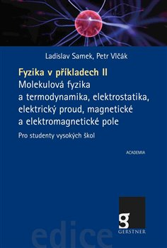 Fyzika v příkladech II. Molekulová fyzika a termodynamika, elektrostatika, elektrický proud, magnetické a elektromagnetické pole - Petr Vlčák, Ladislav Samek