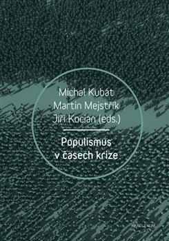 Populismus v časech krize - Martin Mejstřík, Michal Kubát, Jiří Kocián