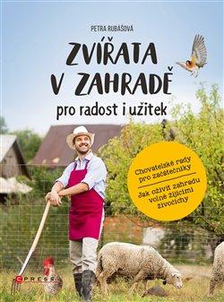 Zvířata v zahradě - pro radost i užitek. Chovatelské rady pro začátečníky a jak oživit zahradu volně žijícími živočichy. - Petra Rubášová